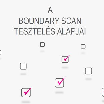 A Boundary Scan tesztelés alapjai